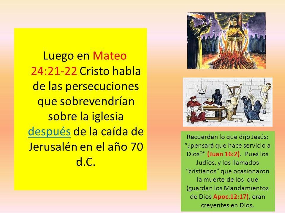 Luego en Mateo 24:21-22 Cristo habla de las persecuciones que sobrevendrían sobre la iglesia después de la caída de Jerusalén en el año 70 d.C.