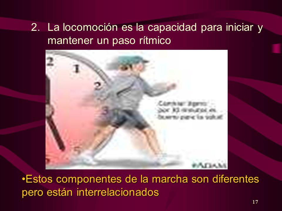 2. La locomoción es la capacidad para iniciar y mantener un paso rítmico