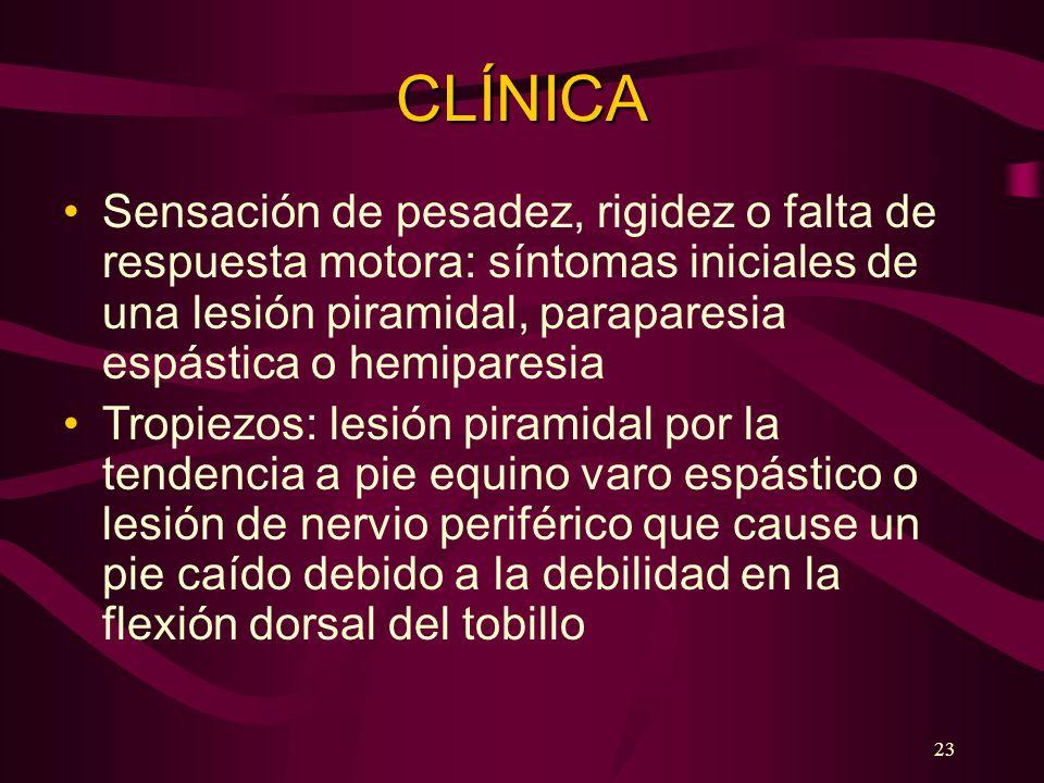 CLÍNICA Sensación de pesadez, rigidez o falta de respuesta motora: síntomas iniciales de una lesión piramidal, paraparesia espástica o hemiparesia.