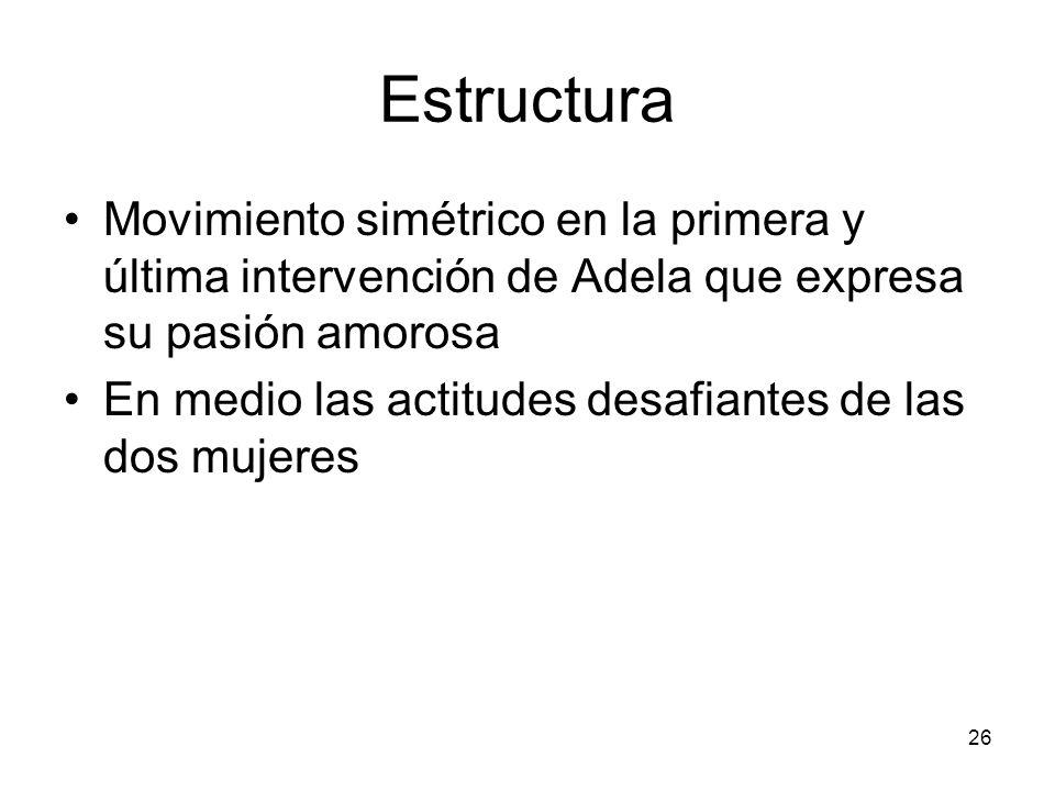 Estructura Movimiento simétrico en la primera y última intervención de Adela que expresa su pasión amorosa.