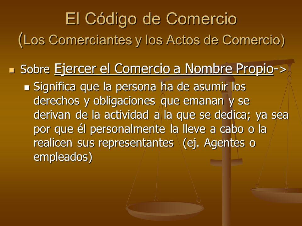 El Código de Comercio (Los Comerciantes y los Actos de Comercio)