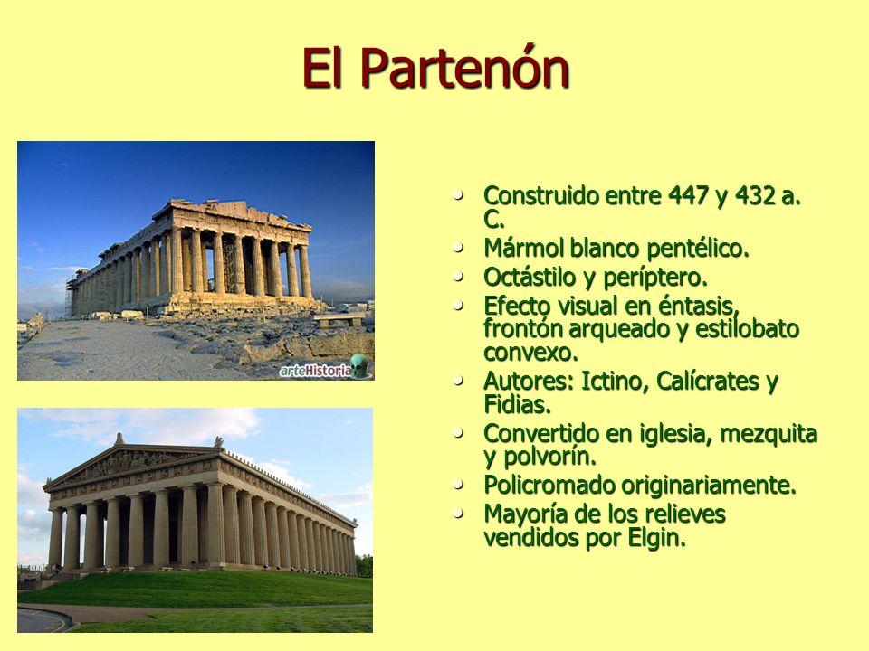El Partenón Construido entre 447 y 432 a. C. Mármol blanco pentélico.