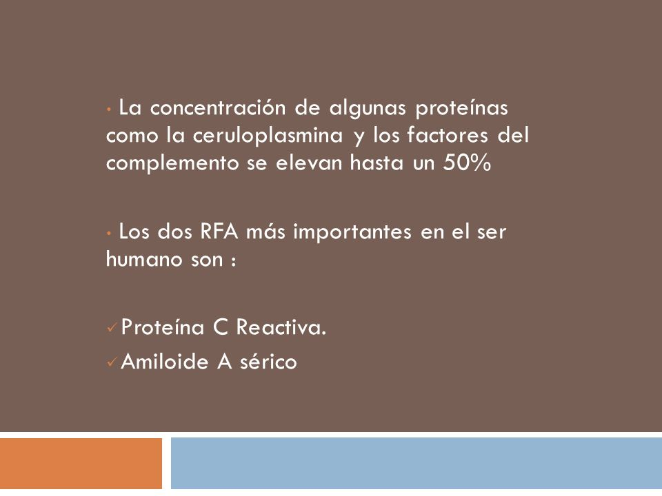 La concentración de algunas proteínas como la ceruloplasmina y los factores del complemento se elevan hasta un 50%
