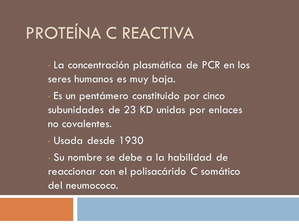 PROTEÍNA C REACTIVA La concentración plasmática de PCR en los seres humanos es muy baja.