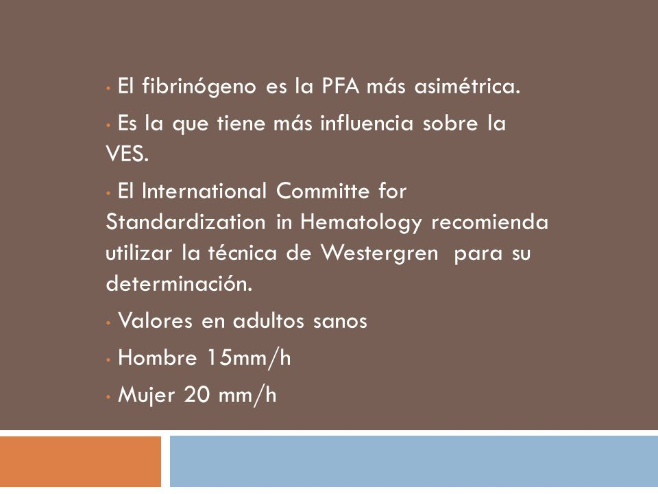 El fibrinógeno es la PFA más asimétrica.