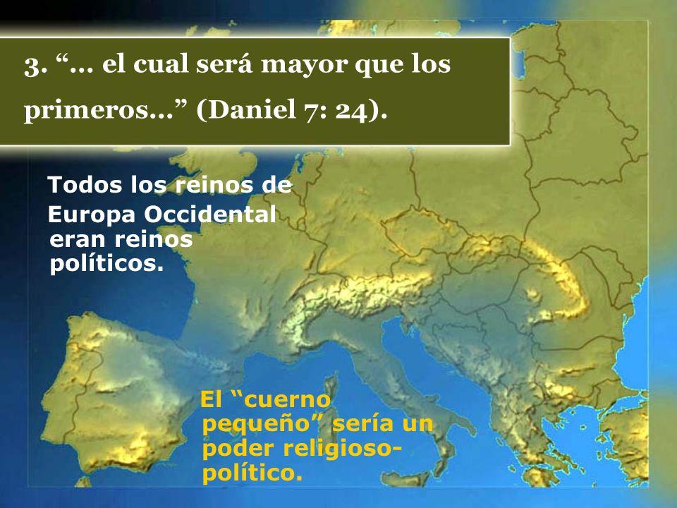 3. ... el cual será mayor que los primeros... (Daniel 7: 24).