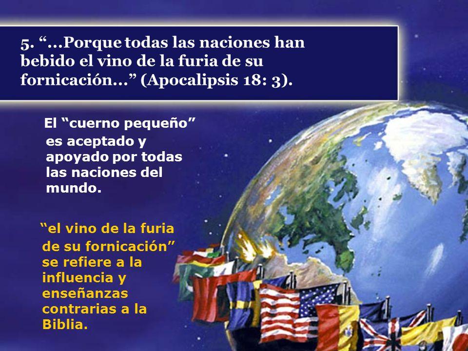 5. ...Porque todas las naciones han bebido el vino de la furia de su fornicación... (Apocalipsis 18: 3).