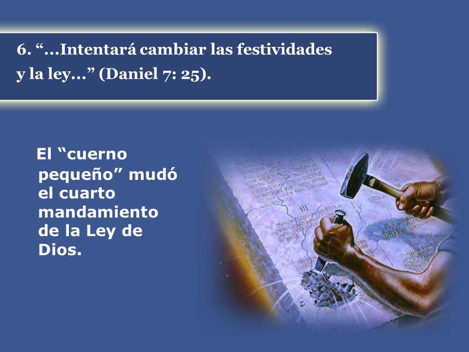 6. ...Intentará cambiar las festividades y la ley... (Daniel 7: 25).