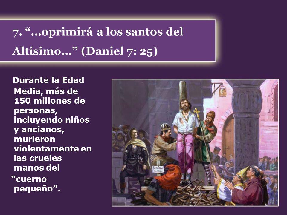 7. ...oprimirá a los santos del Altísimo... (Daniel 7: 25)