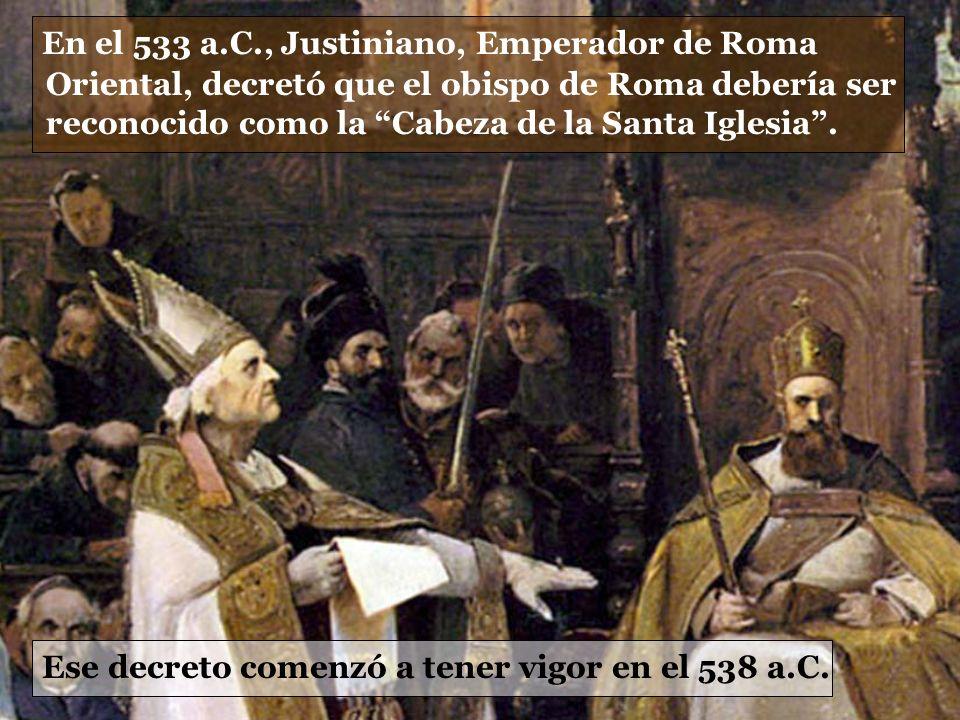 En el 533 a.C., Justiniano, Emperador de Roma Oriental, decretó que el obispo de Roma debería ser reconocido como la Cabeza de la Santa Iglesia .