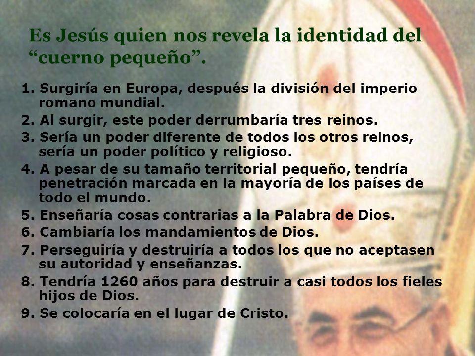 Es Jesús quien nos revela la identidad del cuerno pequeño .