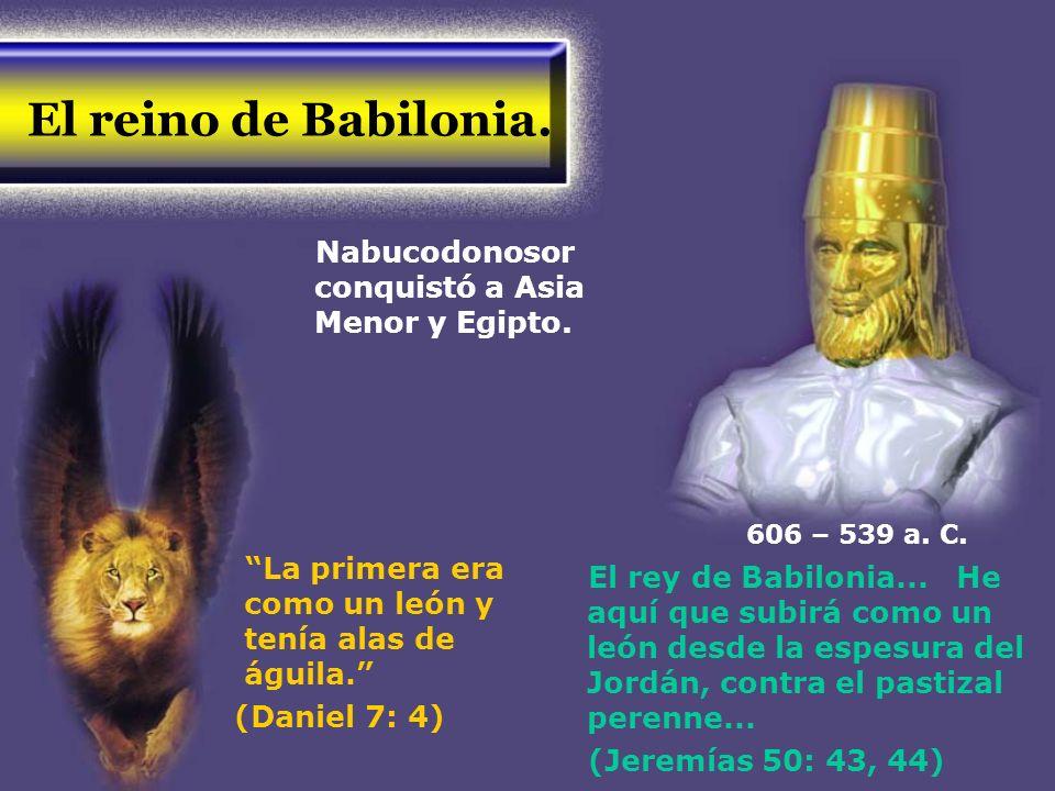 El reino de Babilonia. Nabucodonosor conquistó a Asia Menor y Egipto.