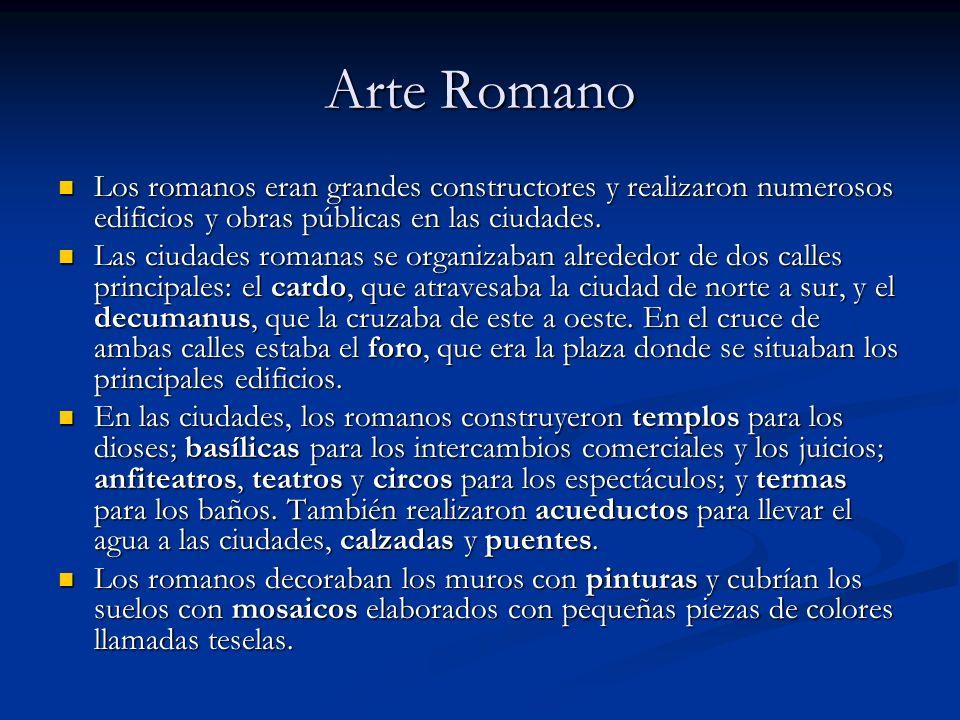 Arte RomanoLos romanos eran grandes constructores y realizaron numerosos edificios y obras públicas en las ciudades.