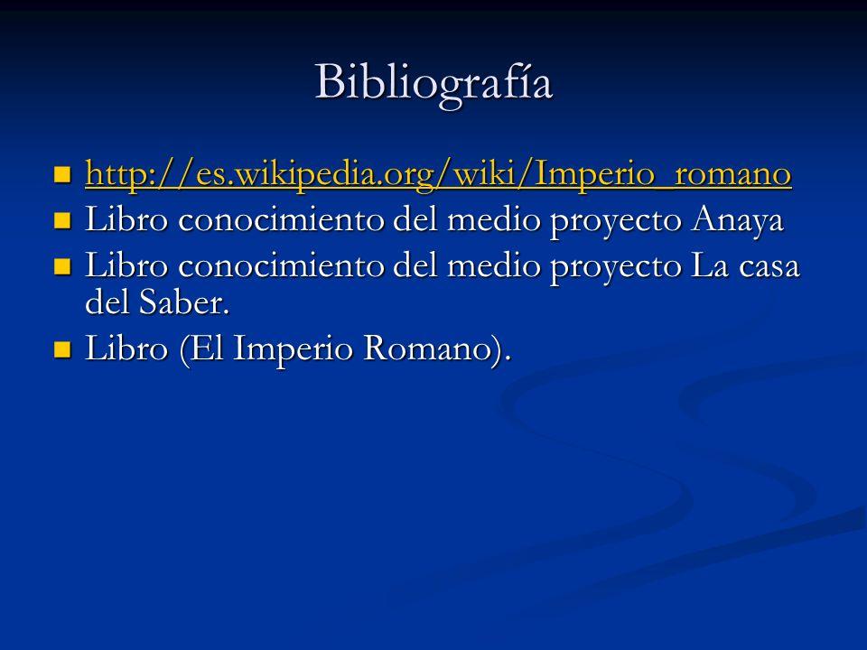 Bibliografía http://es.wikipedia.org/wiki/Imperio_romano