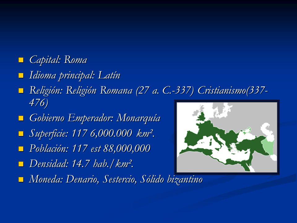 Capital: RomaIdioma principal: Latín. Religión: Religión Romana (27 a. C.-337) Cristianismo(337-476)