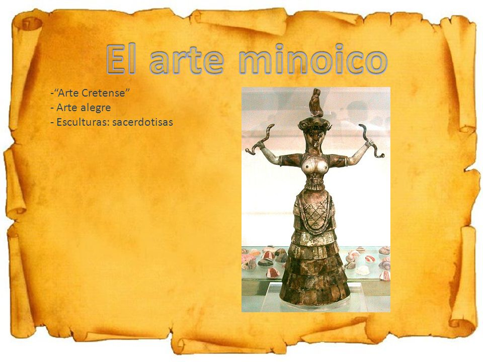 El arte minoico Arte Cretense Arte alegre Esculturas: sacerdotisas