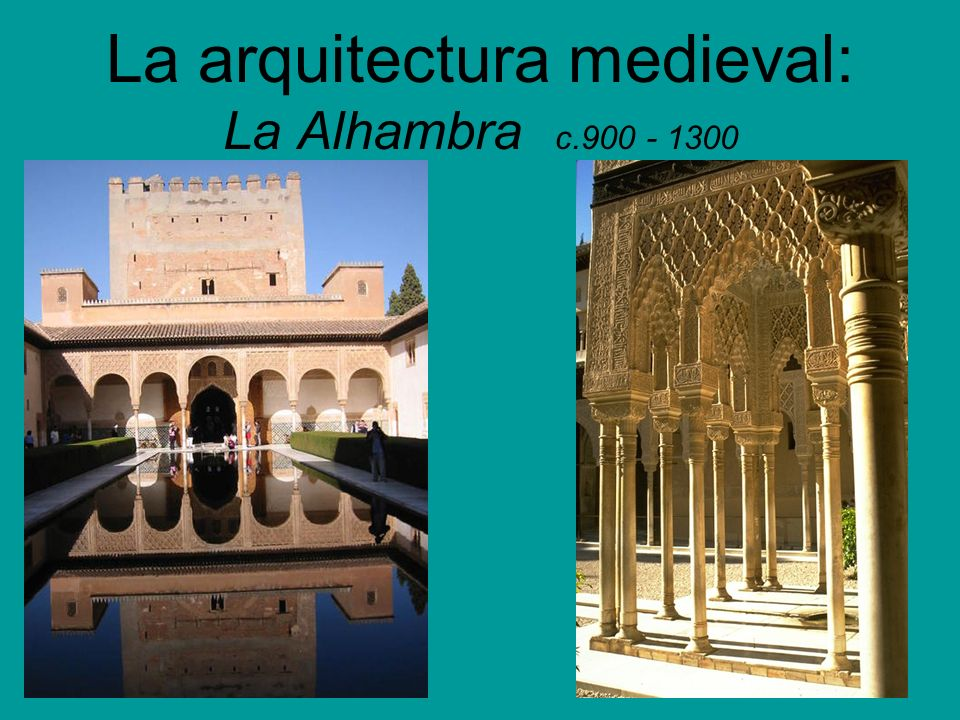 La arquitectura medieval: La Alhambra c.900 - 1300
