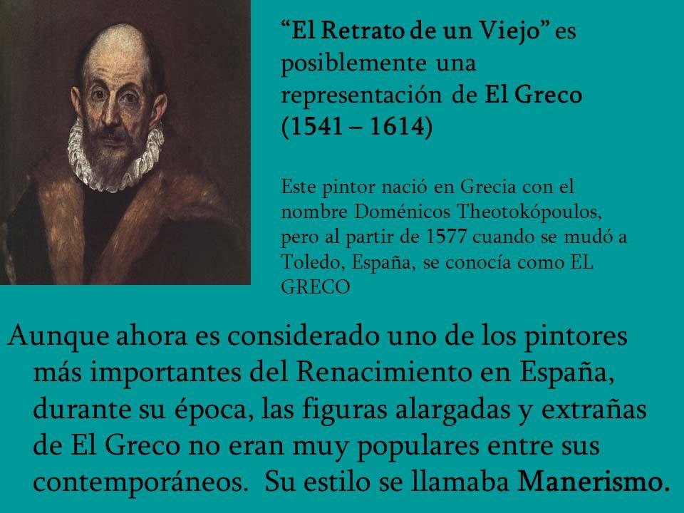 El Retrato de un Viejo es posiblemente una representación de El Greco (1541 – 1614) Este pintor nació en Grecia con el nombre Doménicos Theotokópoulos, pero al partir de 1577 cuando se mudó a Toledo, España, se conocía como EL GRECO