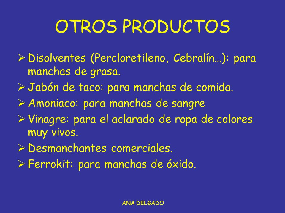 OTROS PRODUCTOS Disolventes (Percloretileno, Cebralín…): para manchas de grasa. Jabón de taco: para manchas de comida.