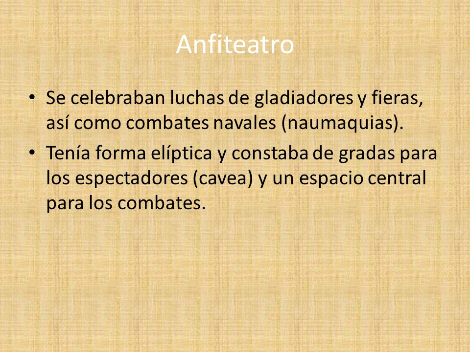 Anfiteatro Se celebraban luchas de gladiadores y fieras, así como combates navales (naumaquias).