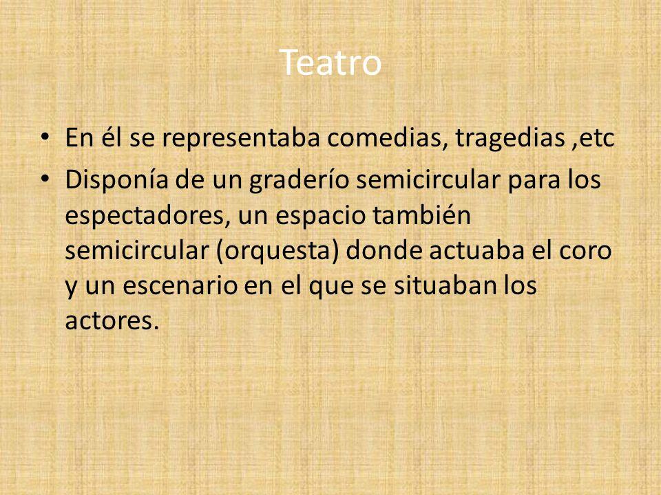 Teatro En él se representaba comedias, tragedias ,etc