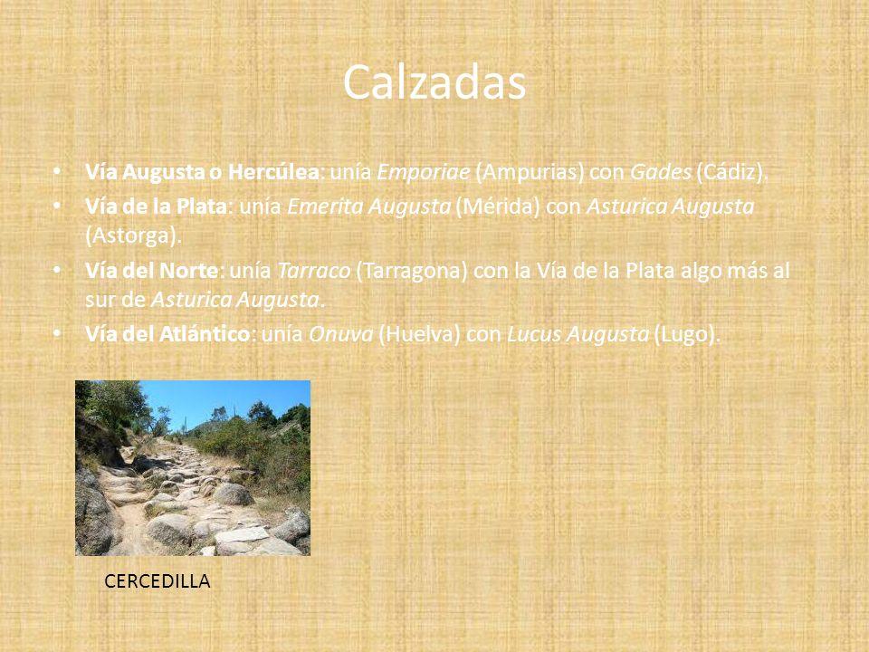Calzadas Vía Augusta o Hercúlea: unía Emporiae (Ampurias) con Gades (Cádiz).