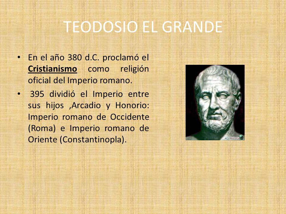 TEODOSIO EL GRANDE En el año 380 d.C. proclamó el Cristianismo como religión oficial del Imperio romano.