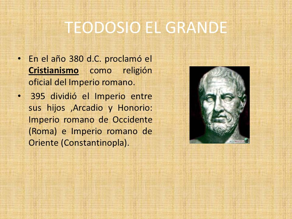 TEODOSIO EL GRANDEEn el año 380 d.C. proclamó el Cristianismo como religión oficial del Imperio romano.