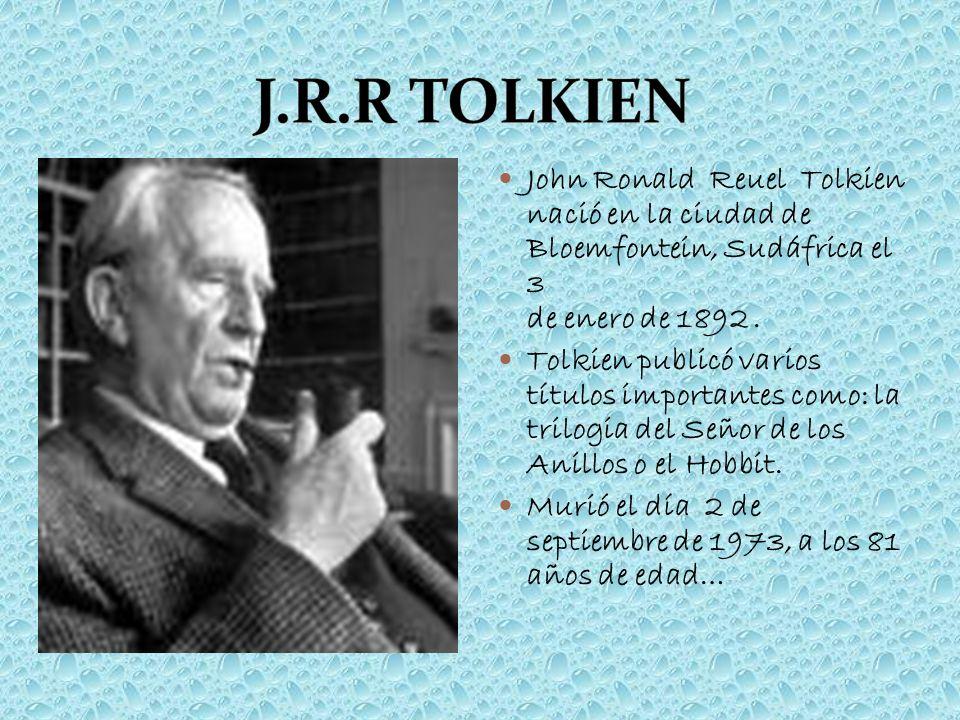 J.R.R TOLKIEN John Ronald Reuel Tolkien nació en la ciudad de Bloemfontein, Sudáfrica el 3 de enero de 1892 .