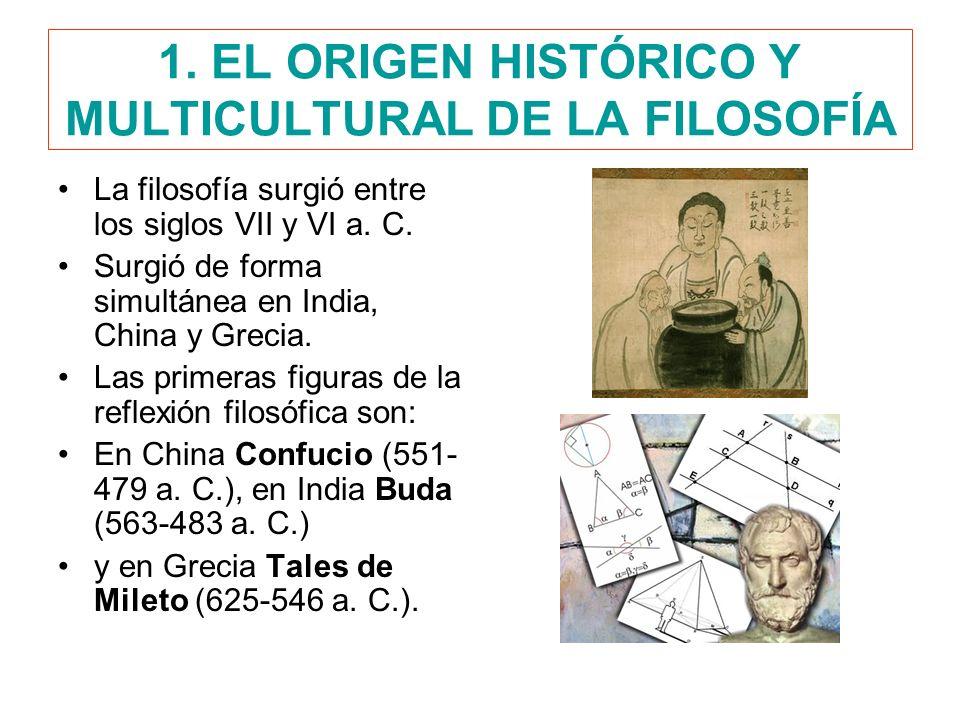 1. EL ORIGEN HISTÓRICO Y MULTICULTURAL DE LA FILOSOFÍA