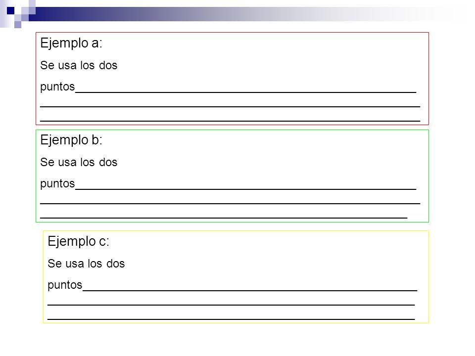 Ejemplo a: Ejemplo b: Ejemplo c: Se usa los dos