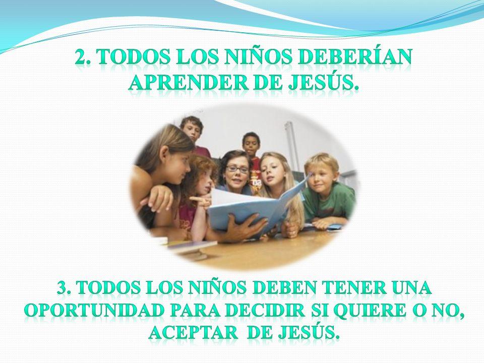 2. TODOS LOS NIÑOS DEBERÍAN APRENDER DE JESÚS.