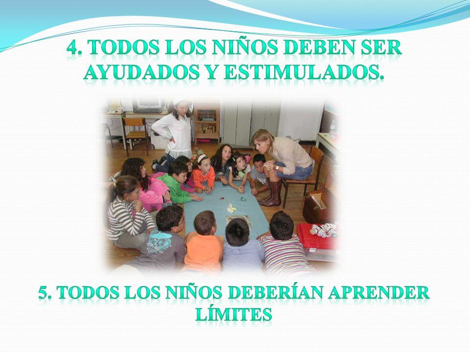 4. TODOS LOS NIÑOS DEBEN SER AYUDADOS Y ESTIMULADOS.