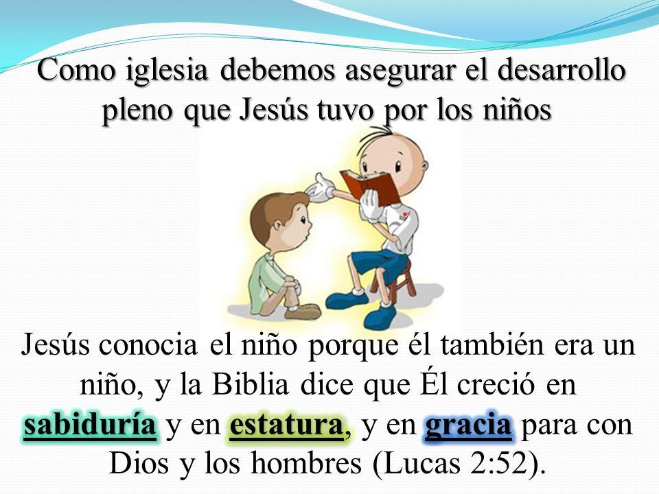 Como iglesia debemos asegurar el desarrollo pleno que Jesús tuvo por los niños.