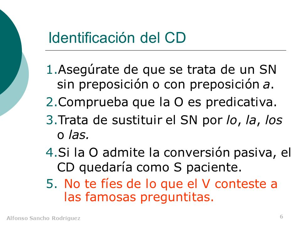 Identificación del CDAsegúrate de que se trata de un SN sin preposición o con preposición a. Comprueba que la O es predicativa.