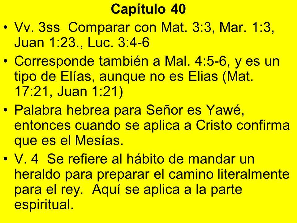 Capítulo 40 Vv. 3ss Comparar con Mat. 3:3, Mar. 1:3, Juan 1:23., Luc. 3:4-6.