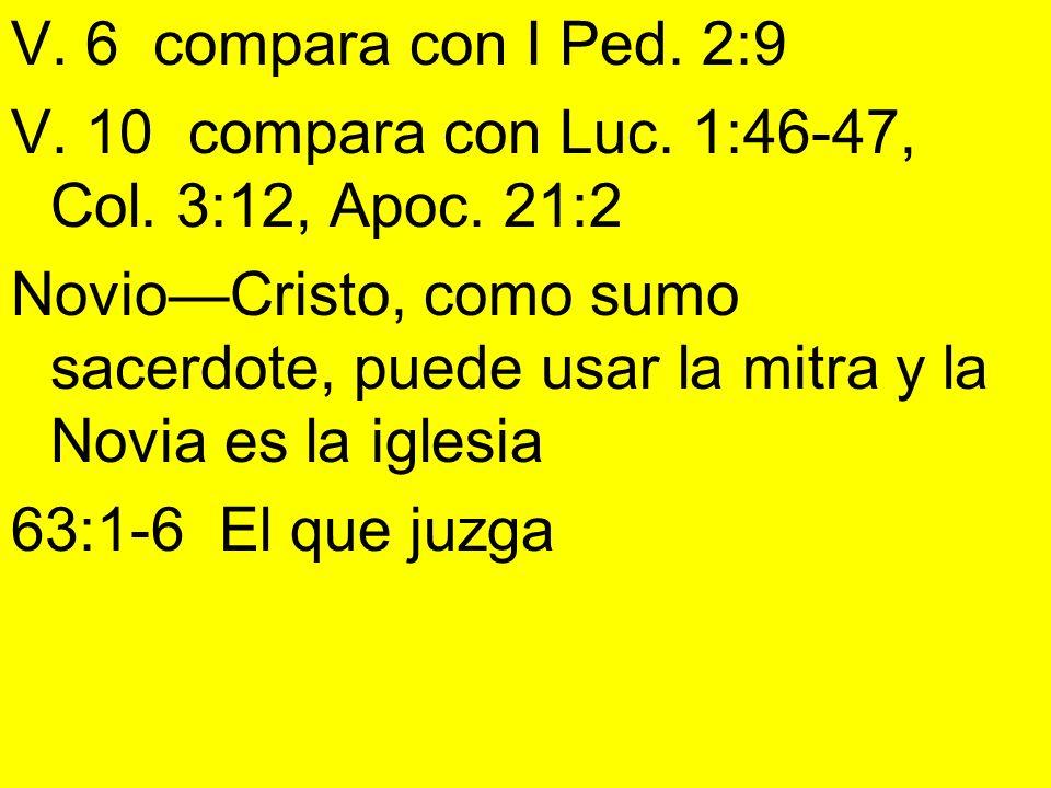V. 6 compara con I Ped. 2:9 V. 10 compara con Luc. 1:46-47, Col. 3:12, Apoc. 21:2.