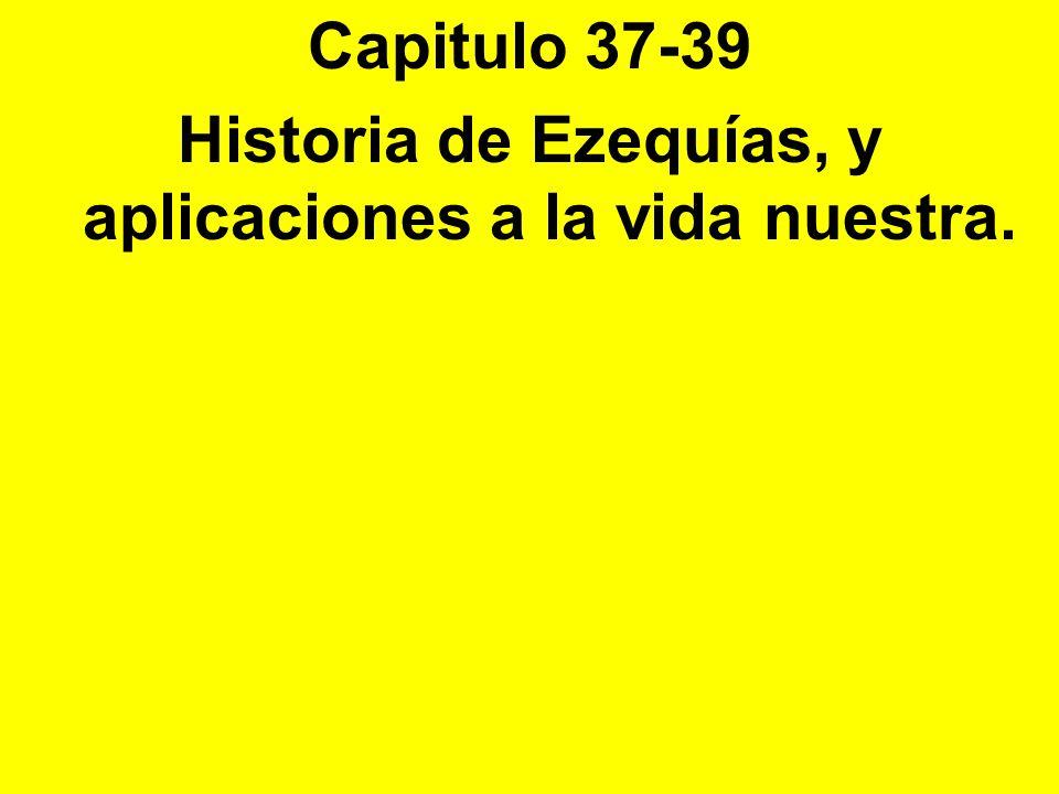 Historia de Ezequías, y aplicaciones a la vida nuestra.