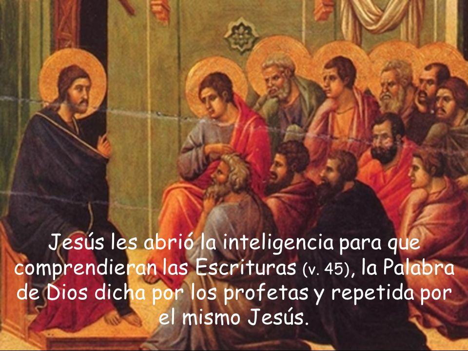 Jesús les abrió la inteligencia para que comprendieran las Escrituras (v.