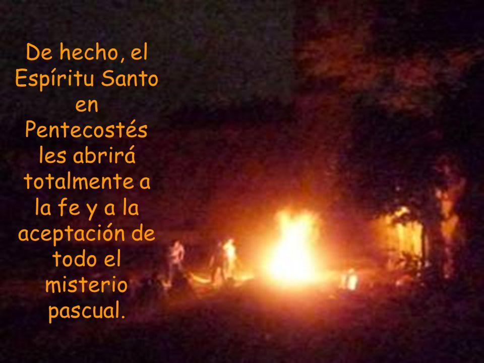 De hecho, el Espíritu Santo en Pentecostés les abrirá totalmente a la fe y a la aceptación de todo el misterio pascual.