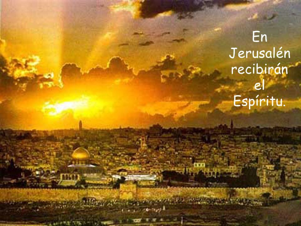 En Jerusalén recibirán el Espíritu.