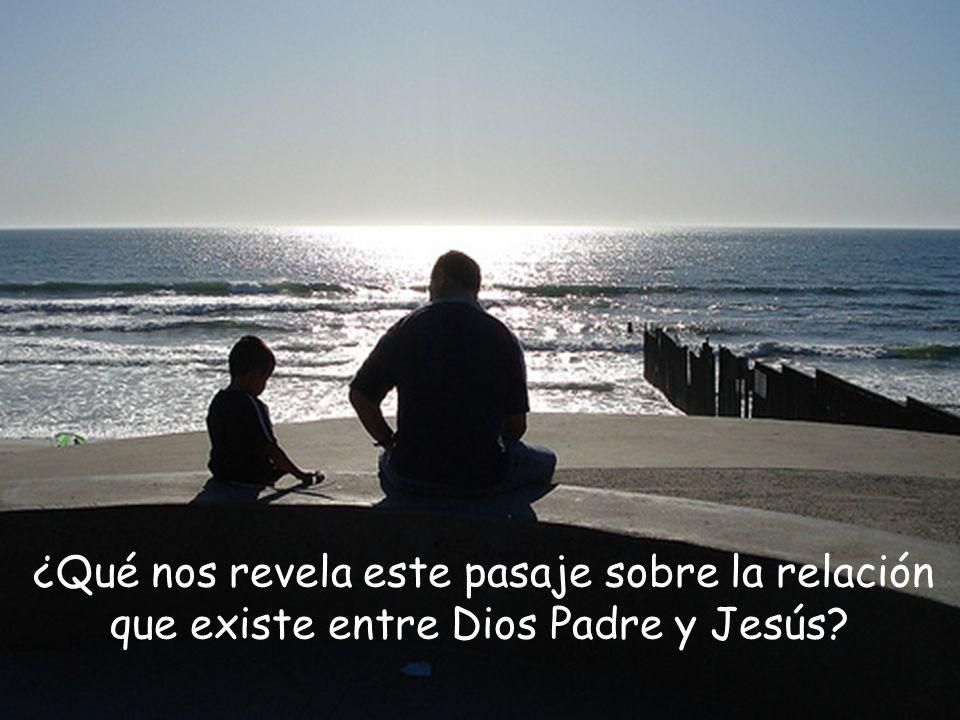¿Qué nos revela este pasaje sobre la relación que existe entre Dios Padre y Jesús