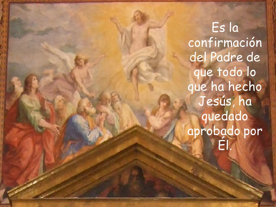 Es la confirmación del Padre de que todo lo que ha hecho Jesús, ha quedado aprobado por Él.