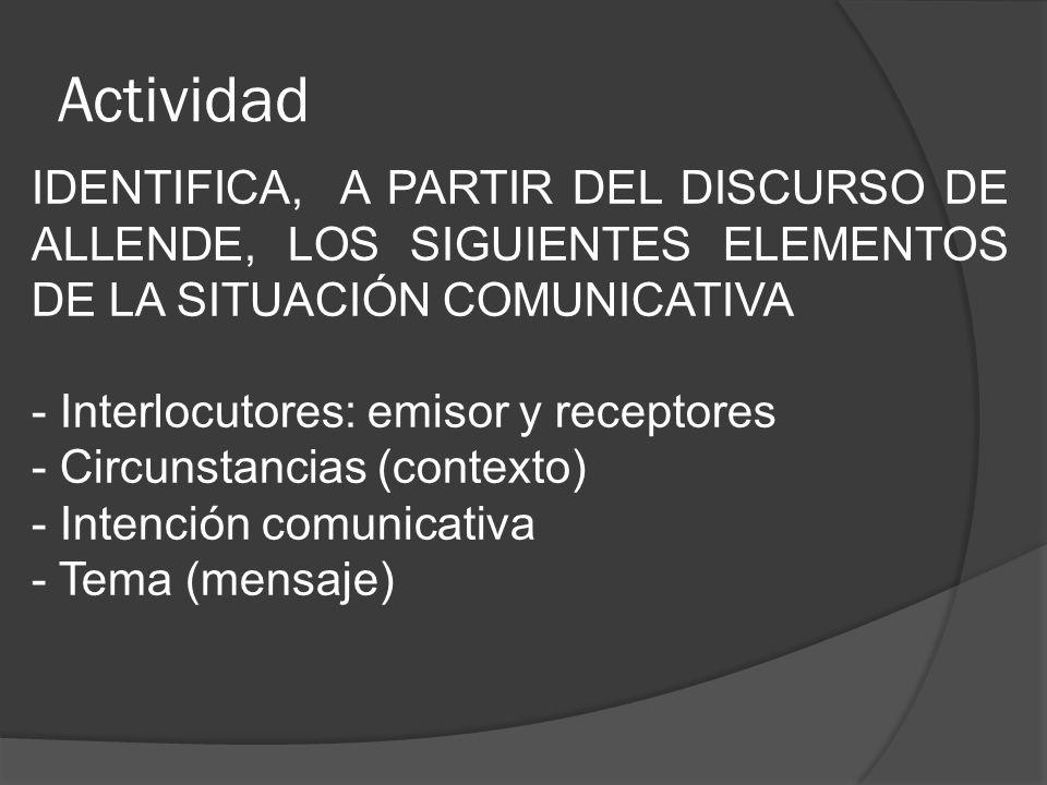 Actividad IDENTIFICA, A PARTIR DEL DISCURSO DE ALLENDE, LOS SIGUIENTES ELEMENTOS DE LA SITUACIÓN COMUNICATIVA.