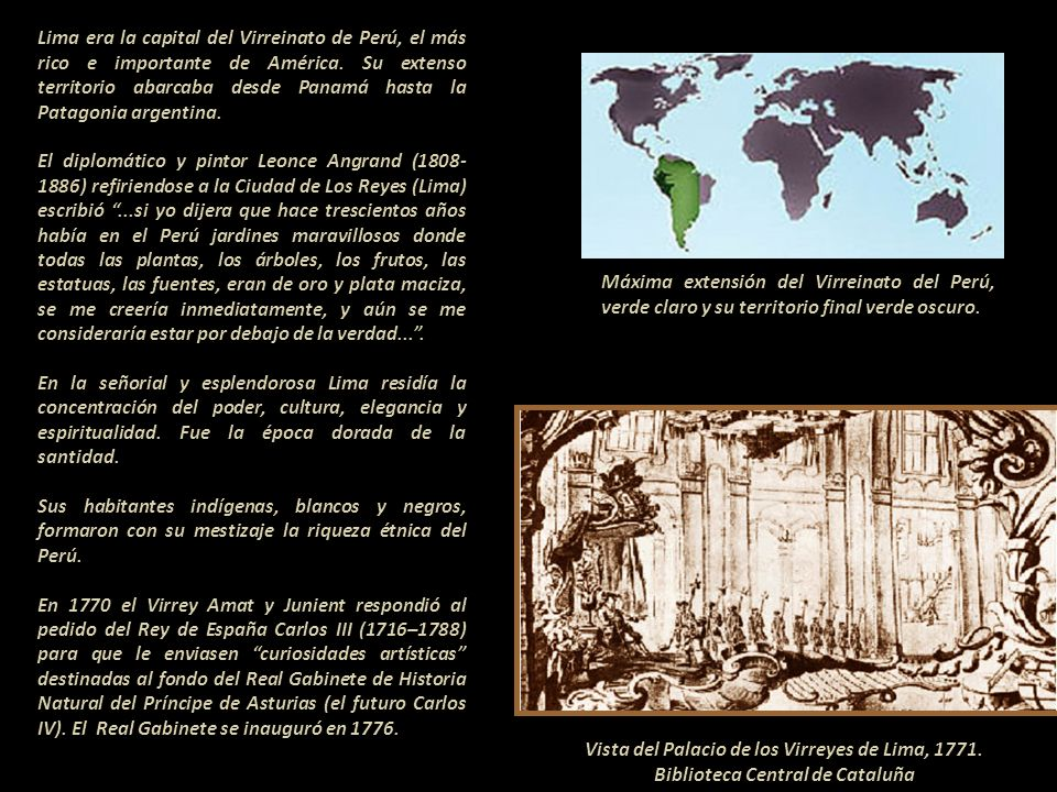 Lima era la capital del Virreinato de Perú, el más rico e importante de América. Su extenso territorio abarcaba desde Panamá hasta la Patagonia argentina.