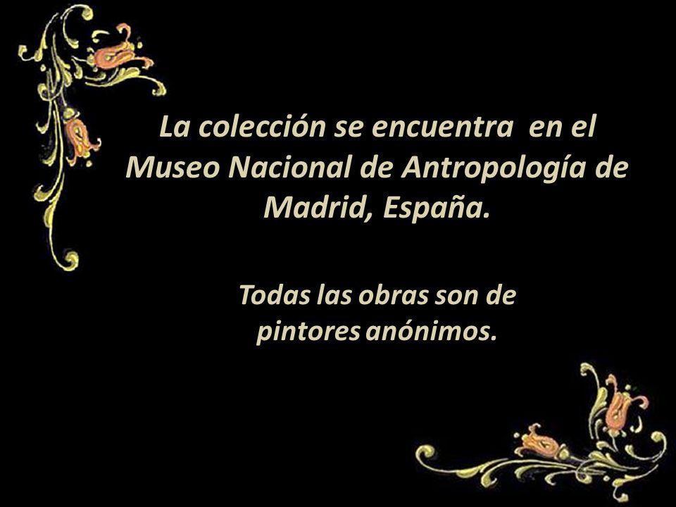 La colección se encuentra en el Museo Nacional de Antropología de Madrid, España.