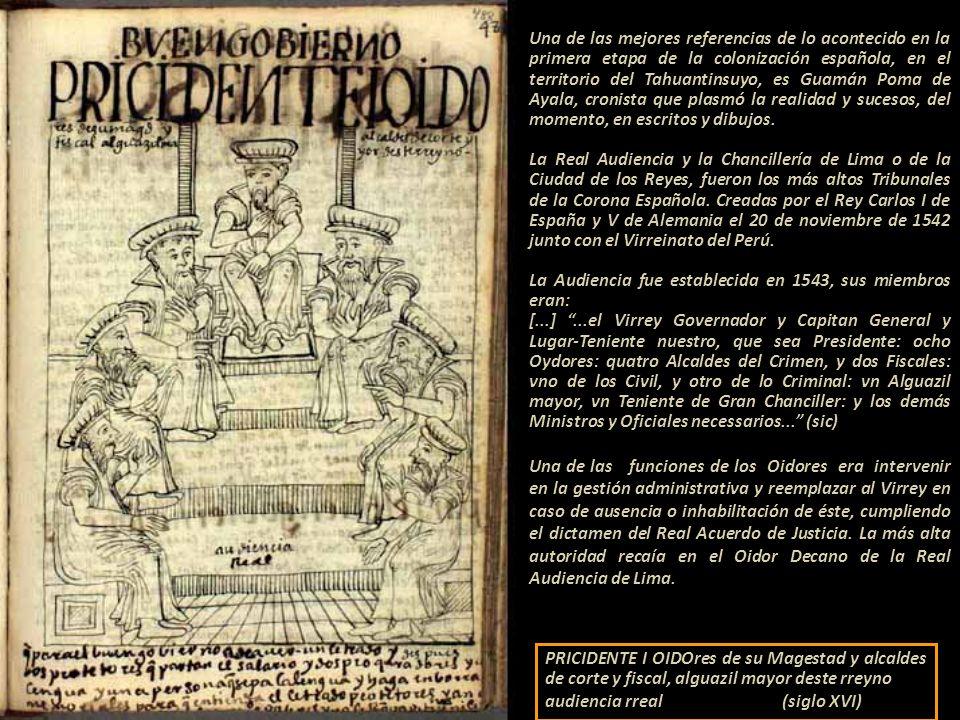 Una de las mejores referencias de lo acontecido en la primera etapa de la colonización española, en el territorio del Tahuantinsuyo, es Guamán Poma de Ayala, cronista que plasmó la realidad y sucesos, del momento, en escritos y dibujos.