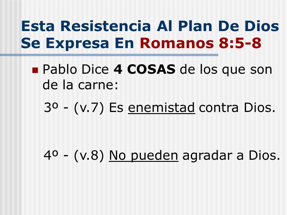 Esta Resistencia Al Plan De Dios Se Expresa En Romanos 8:5-8