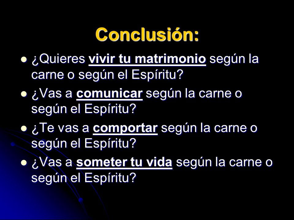 Conclusión: ¿Quieres vivir tu matrimonio según la carne o según el Espíritu ¿Vas a comunicar según la carne o según el Espíritu