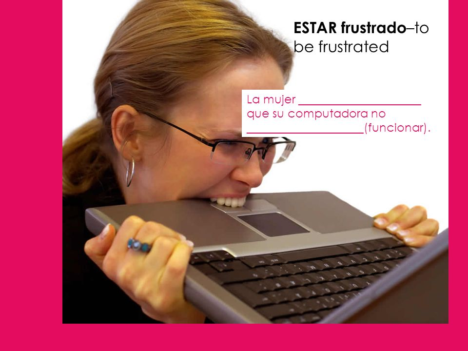 ESTAR frustrado–to be frustrated